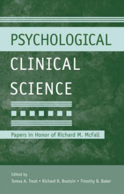 Psychological Clinical Science: Papers in Honor of Richard M. McFall - Modern Pioneers in Psychological Science: An APS-Psychology Press Series (Hardback)
