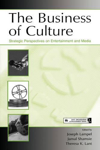 The Business of Culture: Strategic Perspectives on Entertainment and Media - Organization and Management Series (Paperback)