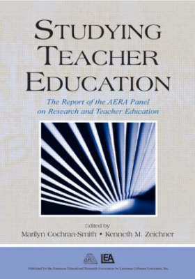 Studying Teacher Education: The Report of the AERA Panel on Research and Teacher Education (Paperback)