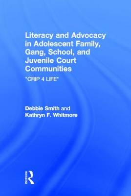 Literacy and Advocacy in Adolescent Family, Gang, School, and Juvenile Court Communities: Crip 4 Life (Hardback)