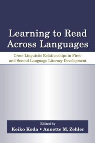 Learning to Read Across Languages: Cross-Linguistic Relationships in First- and Second-Language Literacy Development (Paperback)