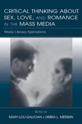 Critical Thinking About Sex, Love, and Romance in the Mass Media: Media Literacy Applications - Routledge Communication Series (Paperback)