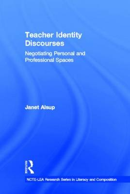 Teacher Identity Discourses: Negotiating Personal and Professional Spaces (Hardback)
