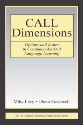 CALL Dimensions: Options and Issues in Computer-Assisted Language Learning - ESL & Applied Linguistics Professional Series (Hardback)