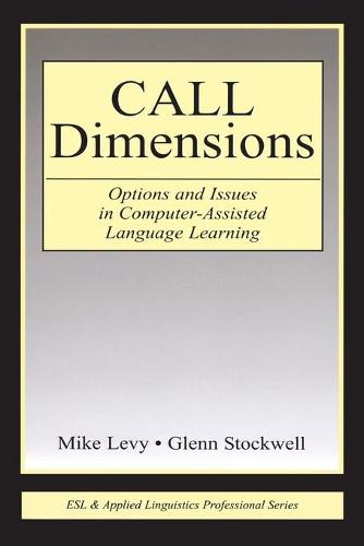 CALL Dimensions: Options and Issues in Computer-Assisted Language Learning - ESL & Applied Linguistics Professional Series (Paperback)