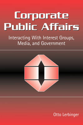 Corporate Public Affairs: Interacting With Interest Groups, Media, and Government - Routledge Communication Series (Paperback)