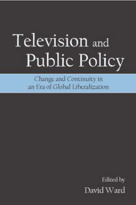 Television and Public Policy: Change and Continuity in an Era of Global Liberalization (Paperback)