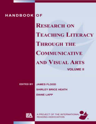 Handbook of Research on Teaching Literacy Through the Communicative and Visual Arts, Volume II: A Project of the International Reading Association (Paperback)