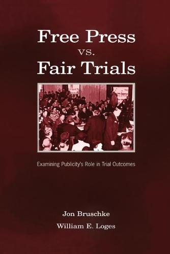 Free Press Vs. Fair Trials: Examining Publicity's Role in Trial Outcomes - Routledge Communication Series (Paperback)