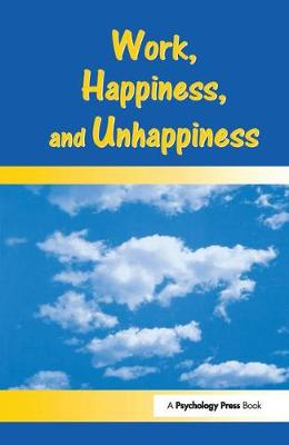Work, Happiness, and Unhappiness (Hardback)