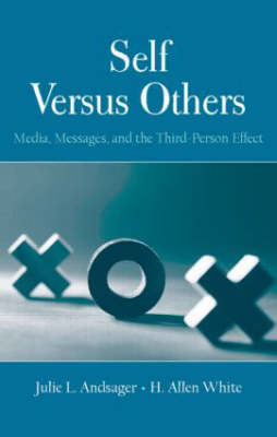 Self Versus Others: Media, Messages, and the Third-Person Effect - Routledge Communication Series (Hardback)