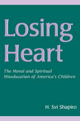 Losing Heart: The Moral and Spiritual Miseducation of America's Children (Paperback)