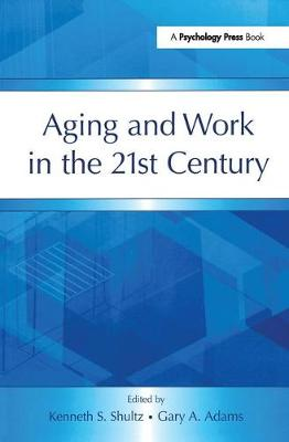 Aging and Work in the 21st Century - Applied Psychology Series (Hardback)