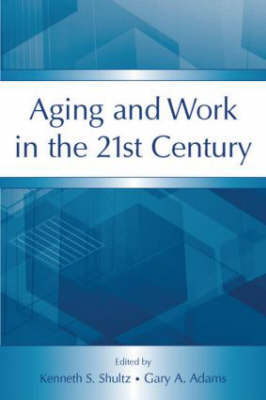 Aging and Work in the 21st Century - Applied Psychology Series (Paperback)