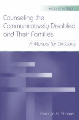 Counseling the Communicatively Disabled and Their Families: A Manual for Clinicians (Hardback)