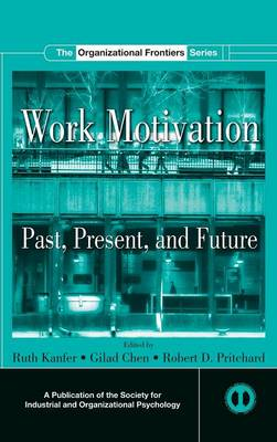 Work Motivation: Past, Present and Future - SIOP Organizational Frontiers Series (Hardback)