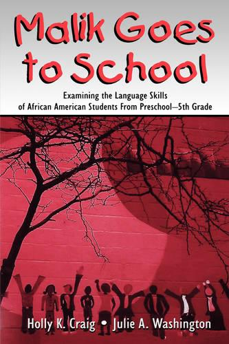 Malik Goes to School: Examining the Language Skills of African American Students From Preschool-5th Grade (Paperback)