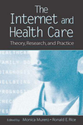 The Internet and Health Care: Theory, Research, and Practice - Routledge Communication Series (Paperback)