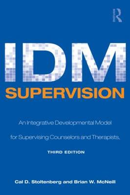 IDM Supervision: An Integrative Developmental Model for Supervising Counselors and Therapists, Third Edition - Counseling and Psychotherapy (Paperback)