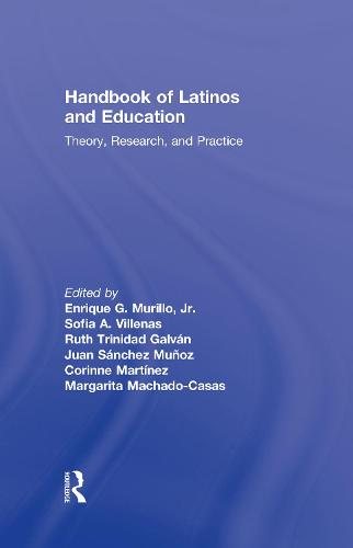 Handbook of Latinos and Education: Theory, Research, and Practice (Hardback)