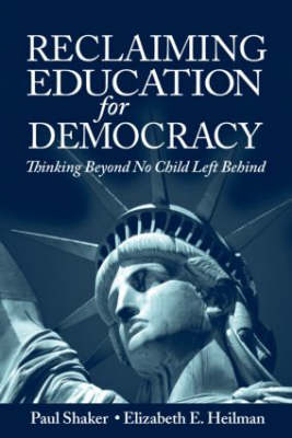 Reclaiming Education for Democracy: Thinking Beyond No Child Left Behind - Sociocultural, Political, and Historical Studies in Education (Paperback)