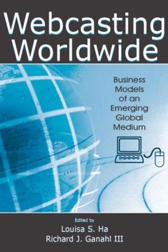 Webcasting Worldwide: Business Models of an Emerging Global Medium - Media Management and Economics Series (Paperback)