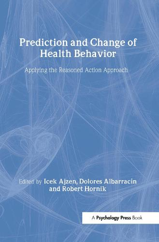 Prediction and Change of Health Behavior: Applying the Reasoned Action Approach (Hardback)
