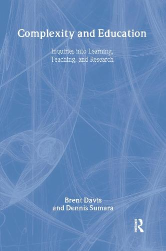 Complexity and Education: Inquiries into Learning, Teaching, and Research (Hardback)