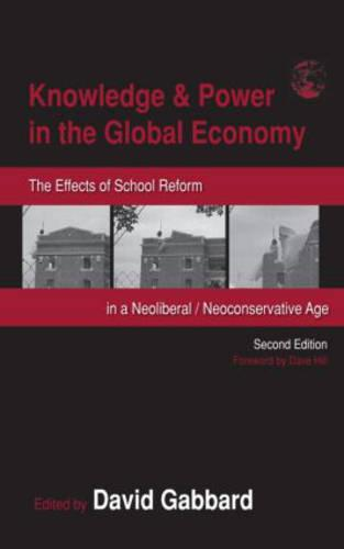 Knowledge and Power in the Global Economy: The Effects of School Reform in a Neoliberal / Neoconservative Age - Sociocultural, Political and Historical Studies in Education (Paperback)