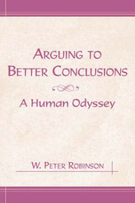 Arguing to Better Conclusions: A Human Odyssey (Hardback)