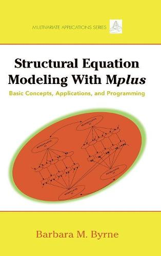 Structural Equation Modeling with Mplus: Basic Concepts, Applications, and Programming - Multivariate Applications Series (Hardback)