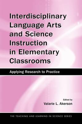 Interdisciplinary Language Arts and Science Instruction in Elementary Classrooms: Applying Research to Practice - Teaching and Learning in Science Series (Paperback)