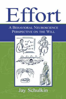 Effort: A Behavioral Neuroscience Perspective on the Will (Hardback)