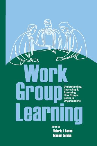 Work Group Learning: Understanding, Improving and Assessing How Groups Learn in Organizations (Hardback)