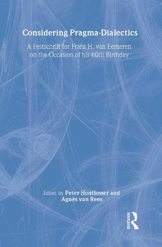 Considering Pragma-Dialectics: A Festschrift for Frans H. van Eemeren on the Occasion of His 60th Birthday (Paperback)