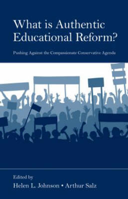 What is Authentic Educational Reform?: Pushing Against the Compassionate Conservative Agenda (Hardback)