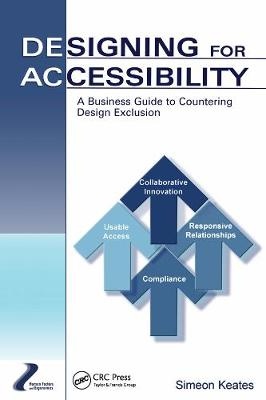 Designing for Accessibility: A Business Guide to Countering Design Exclusion - Human Factors and Ergonomics (Hardback)