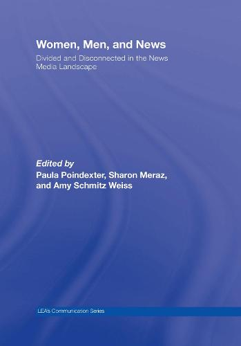 Women, Men and News: Divided and Disconnected in the News Media Landscape - Routledge Communication Series (Hardback)