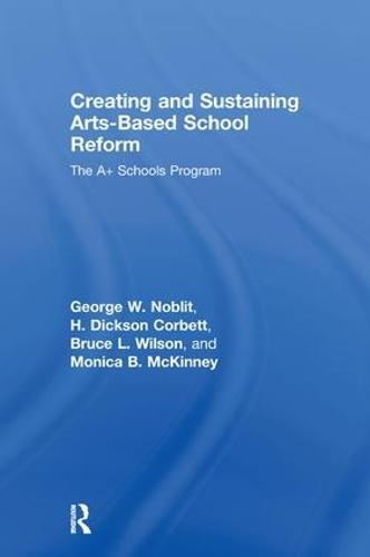 Creating and Sustaining Arts-based School Reform (Hardback)
