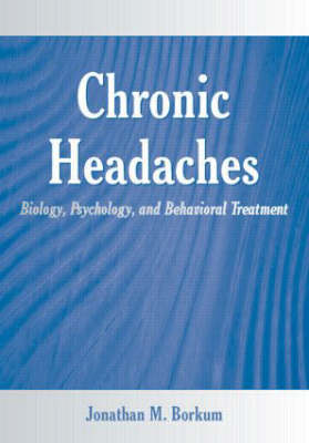 Chronic Headaches: Biology, Psychology, and Behavioral Treatment (Paperback)