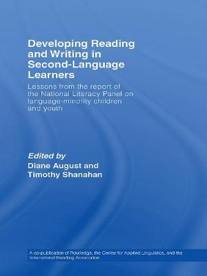 Developing Reading and Writing in Second-Language Learners: Lessons from the Report of the National Literacy Panel on Language-Minority Children and Youth  Published by Routledge for the American Association of Colleges for Teacher Education (Hardback)