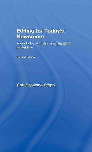 Editing for Today's Newsroom: A Guide for Success in a Changing Profession - Routledge Communication Series v. 10 (Hardback)