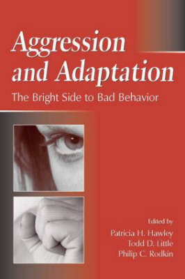 Aggression and Adaptation: The Bright Side to Bad Behavior (Paperback)