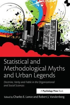 Statistical and Methodological Myths and Urban Legends: Doctrine, Verity and Fable in Organizational and Social Sciences (Hardback)