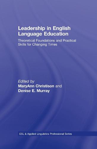 Leadership in English Language Education: Theoretical Foundations and Practical Skills for Changing Times - ESL & Applied Linguistics Professional Series (Hardback)