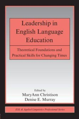 Leadership in English Language Education: Theoretical Foundations and Practical Skills for Changing Times - ESL & Applied Linguistics Professional Series v. 10 (Paperback)