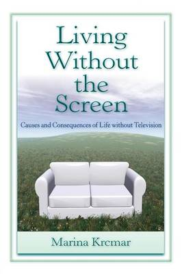 Living Without the Screen: Causes and Consequences of Life without Television (Paperback)