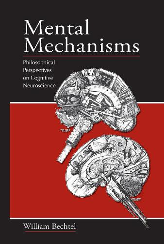 Mental Mechanisms: Philosophical Perspectives on Cognitive Neuroscience (Hardback)