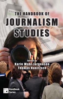 The Handbook of Journalism Studies - ICA Handbook Series (Paperback)