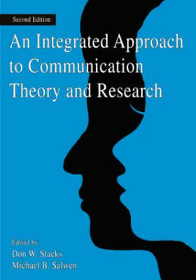 An Integrated Approach to Communication Theory and Research - Routledge Communication Series (Paperback)